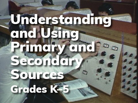 LP Understanding and Using Primary and Secondary Sources K-5